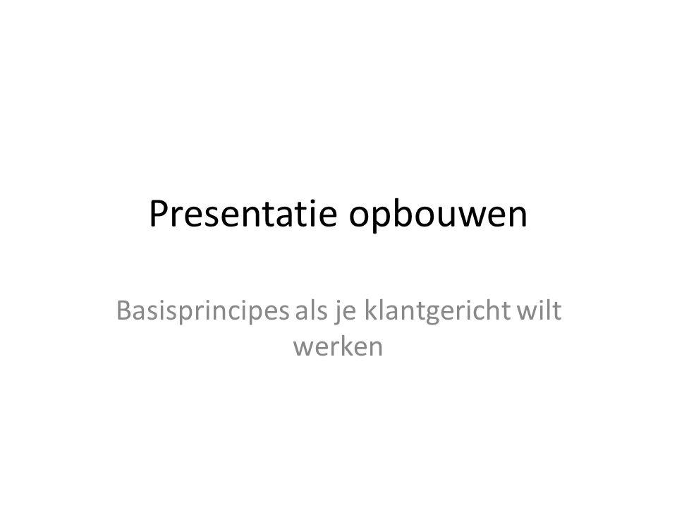 Presentatie opbouwen Basisprincipes als je klantgericht wilt werken