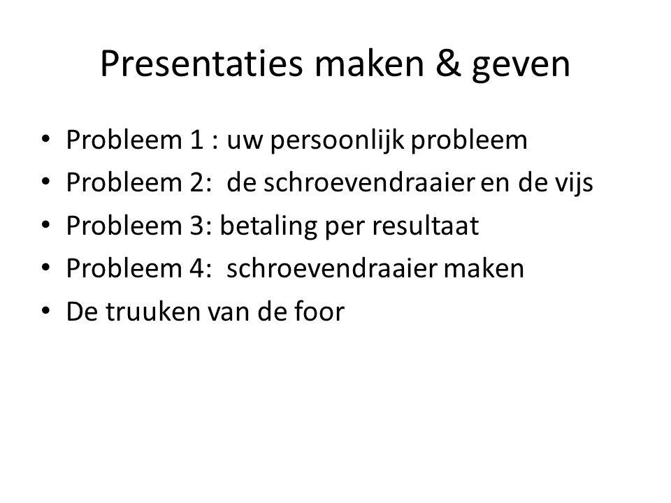 Presentaties maken & geven • Probleem 1 : uw persoonlijk probleem • Probleem 2: de schroevendraaier en de vijs • Probleem 3: betaling per resultaat •