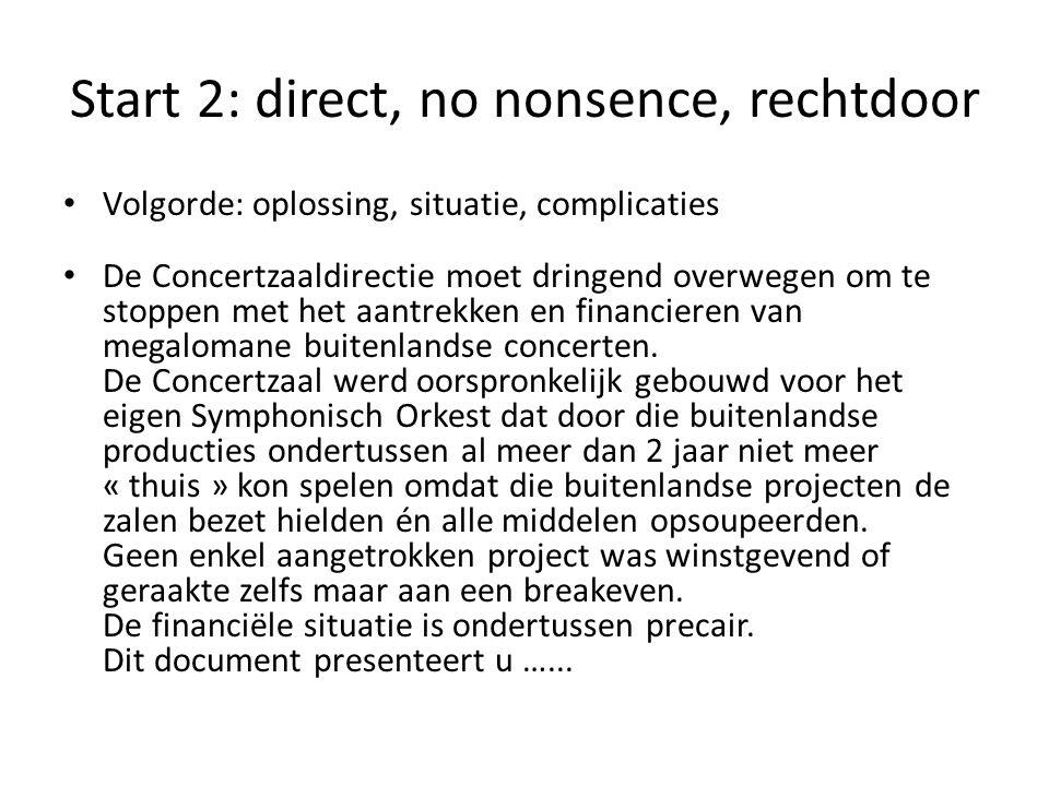 Start 2: direct, no nonsence, rechtdoor • Volgorde: oplossing, situatie, complicaties • De Concertzaaldirectie moet dringend overwegen om te stoppen m