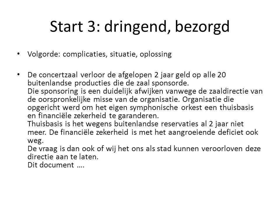 Start 3: dringend, bezorgd • Volgorde: complicaties, situatie, oplossing • De concertzaal verloor de afgelopen 2 jaar geld op alle 20 buitenlandse pro