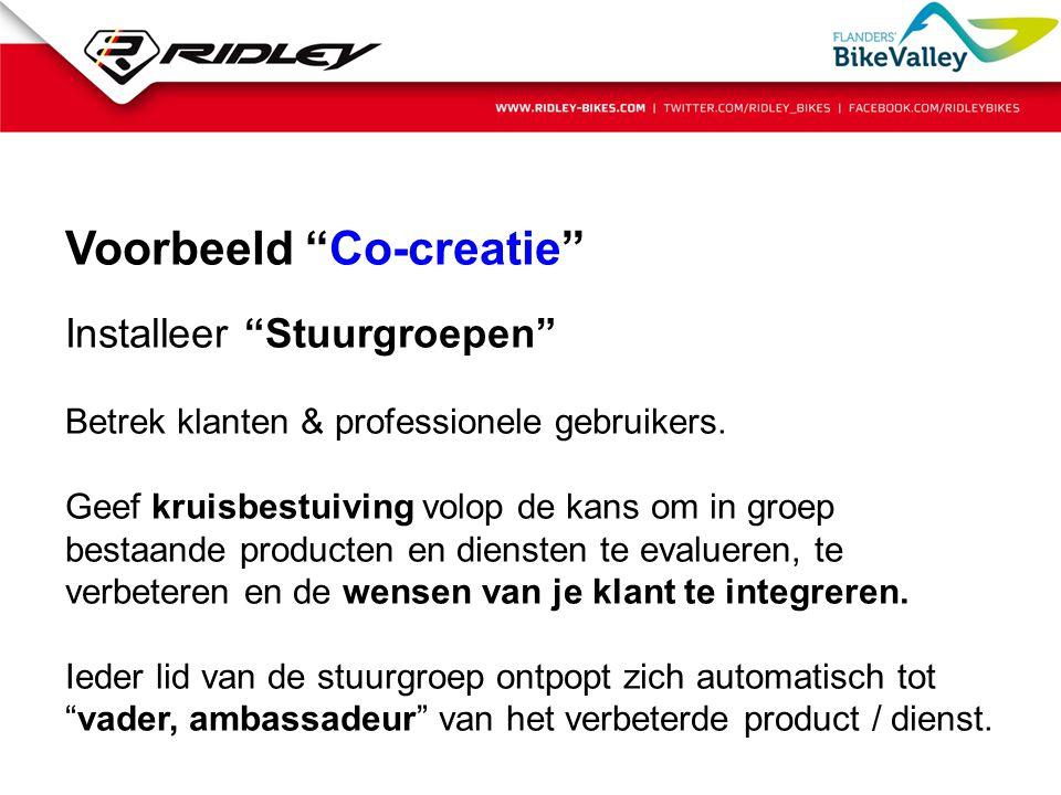 """Voorbeeld """"Co-creatie"""" Installeer """"Stuurgroepen"""" Betrek klanten & professionele gebruikers. Geef kruisbestuiving volop de kans om in groep bestaande p"""