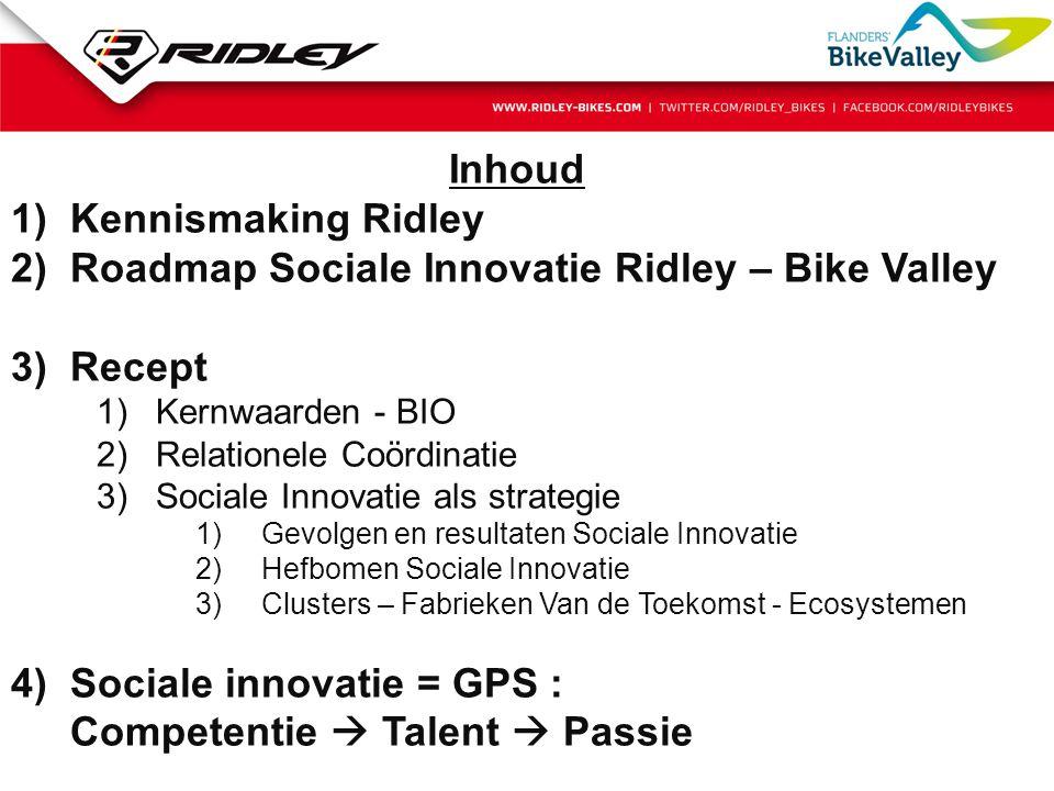 Inhoud 1)Kennismaking Ridley 2)Roadmap Sociale Innovatie Ridley – Bike Valley 3)Recept 1)Kernwaarden - BIO 2)Relationele Coördinatie 3)Sociale Innovat