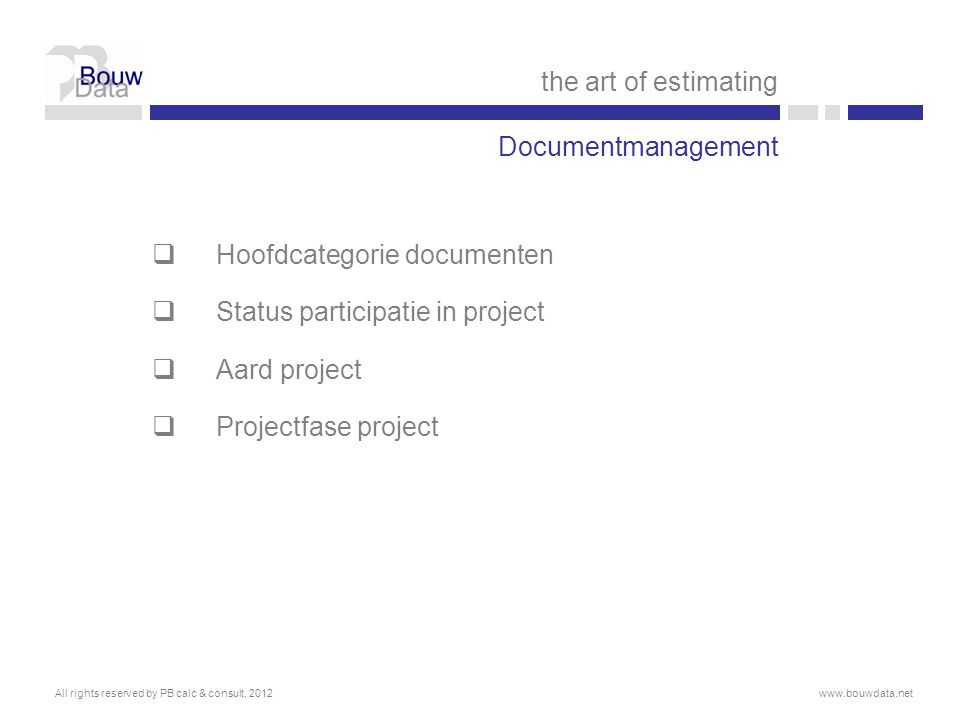 Documentmanagement  Hoofdcategorie documenten  Status participatie in project  Aard project  Projectfase project the art of estimating All rights