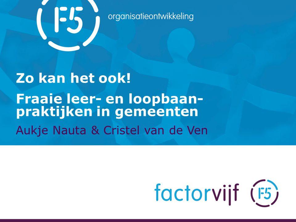 Zo kan het ook! Fraaie leer- en loopbaan- praktijken in gemeenten Aukje Nauta & Cristel van de Ven