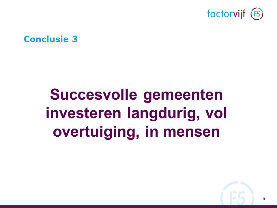 Conclusie 3 Succesvolle gemeenten investeren langdurig, vol overtuiging, in mensen 8