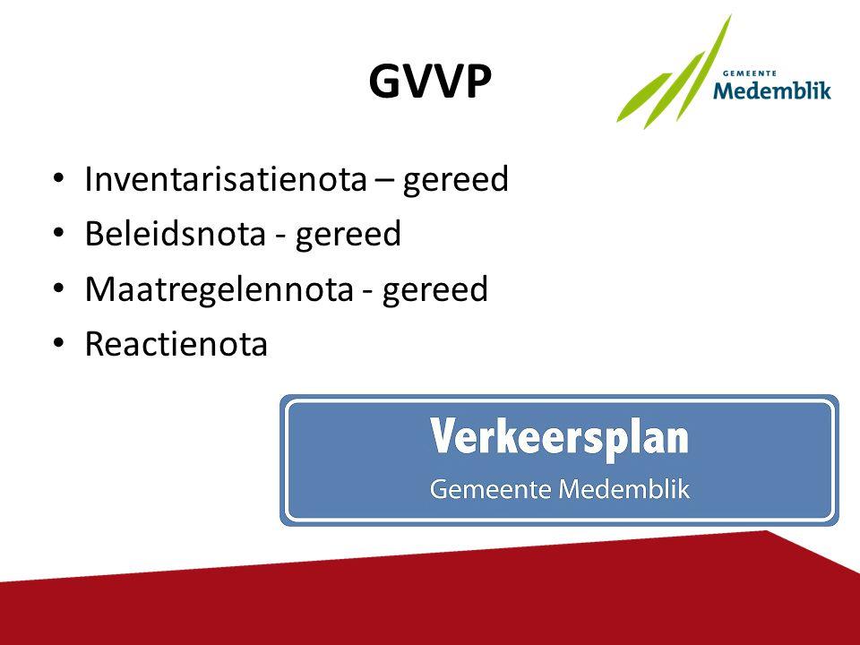 GVVP • Inventarisatienota – gereed • Beleidsnota - gereed • Maatregelennota - gereed • Reactienota