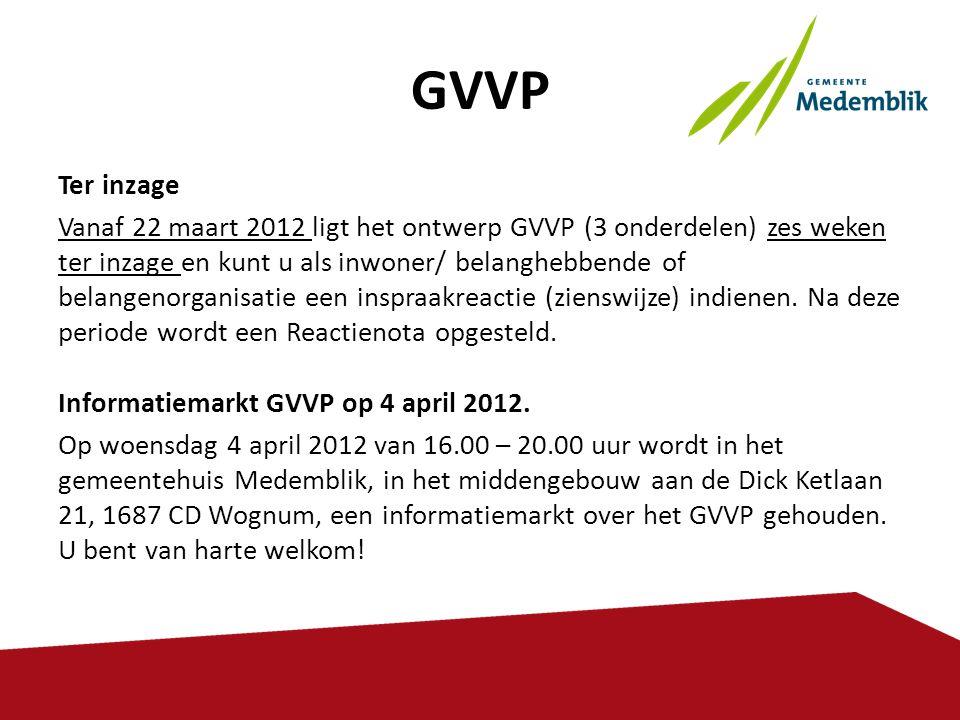 GVVP Ter inzage Vanaf 22 maart 2012 ligt het ontwerp GVVP (3 onderdelen) zes weken ter inzage en kunt u als inwoner/ belanghebbende of belangenorganis