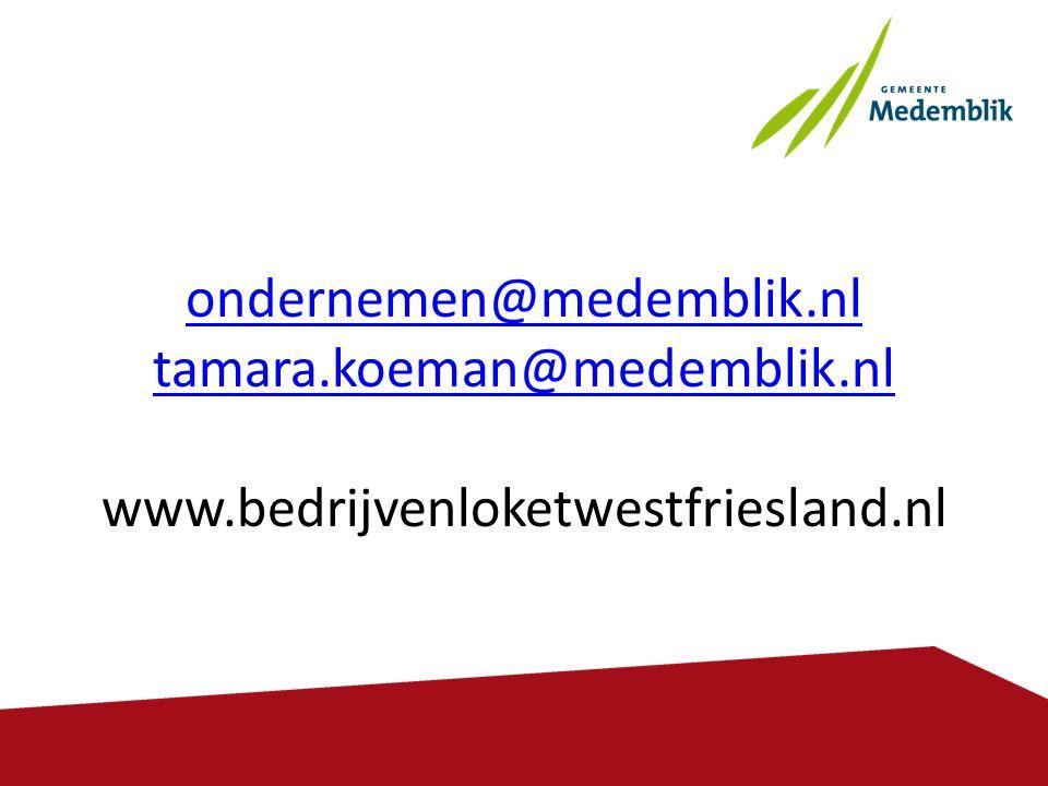ondernemen@medemblik.nl tamara.koeman@medemblik.nl ondernemen@medemblik.nl tamara.koeman@medemblik.nl www.bedrijvenloketwestfriesland.nl