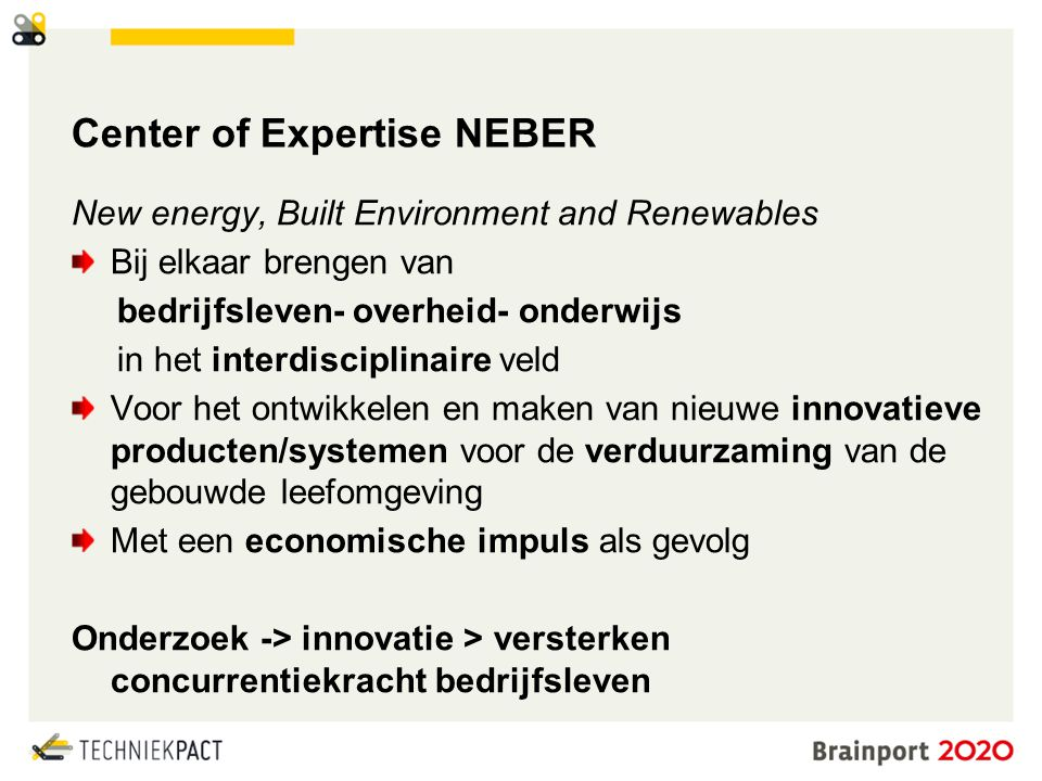 © Brainport Development, 2014 De kracht van samenwerking 4 Center of Expertise NEBER New energy, Built Environment and Renewables Bij elkaar brengen v