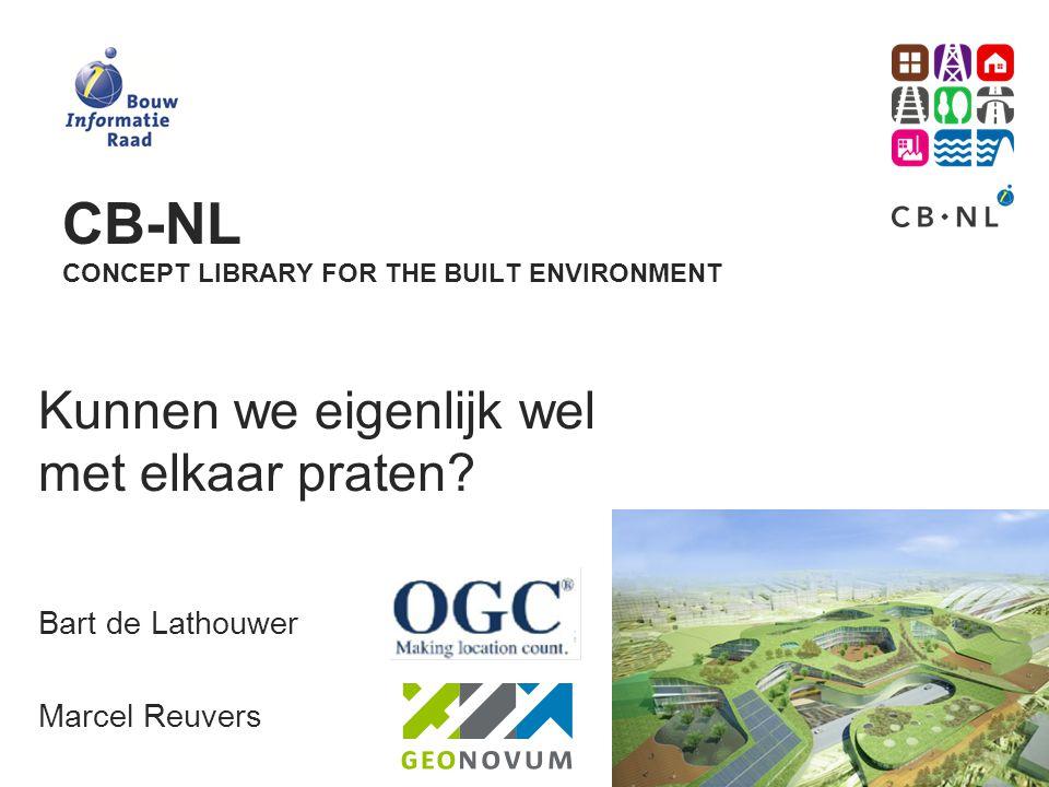 CB-NL CONCEPT LIBRARY FOR THE BUILT ENVIRONMENT Kunnen we eigenlijk wel met elkaar praten? Bart de Lathouwer Marcel Reuvers