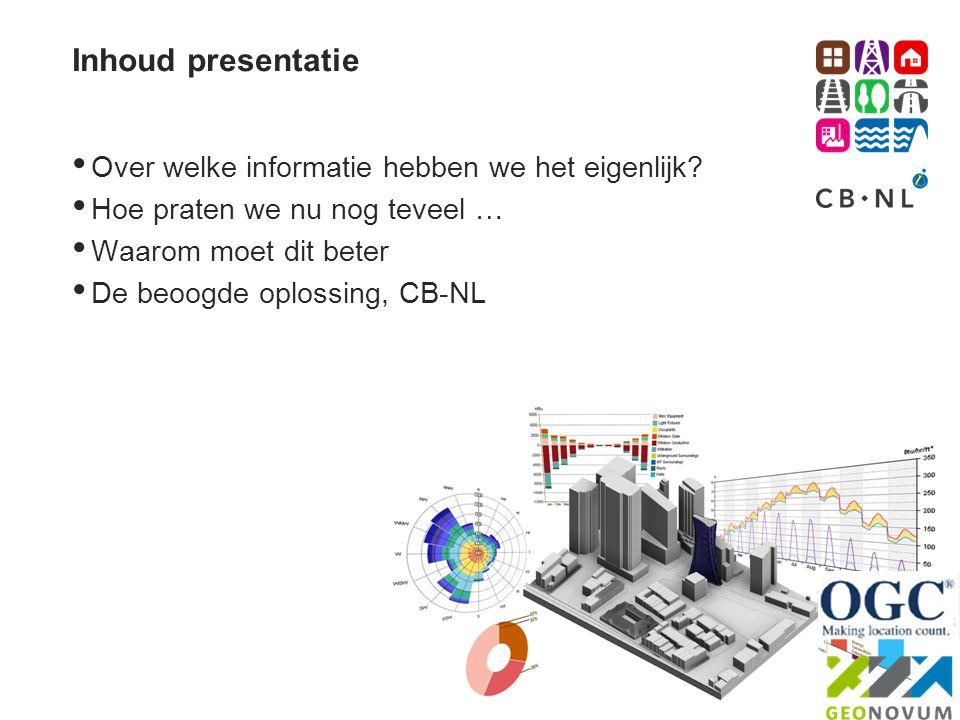 Inhoud presentatie • Over welke informatie hebben we het eigenlijk? • Hoe praten we nu nog teveel … • Waarom moet dit beter • De beoogde oplossing, CB