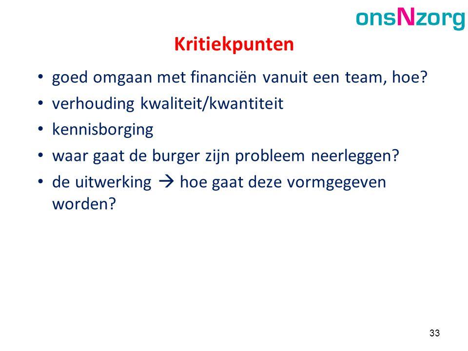 • goed omgaan met financiën vanuit een team, hoe? • verhouding kwaliteit/kwantiteit • kennisborging • waar gaat de burger zijn probleem neerleggen? •