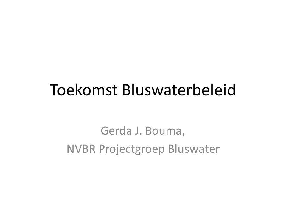 Toekomst Bluswaterbeleid Gerda J. Bouma, NVBR Projectgroep Bluswater