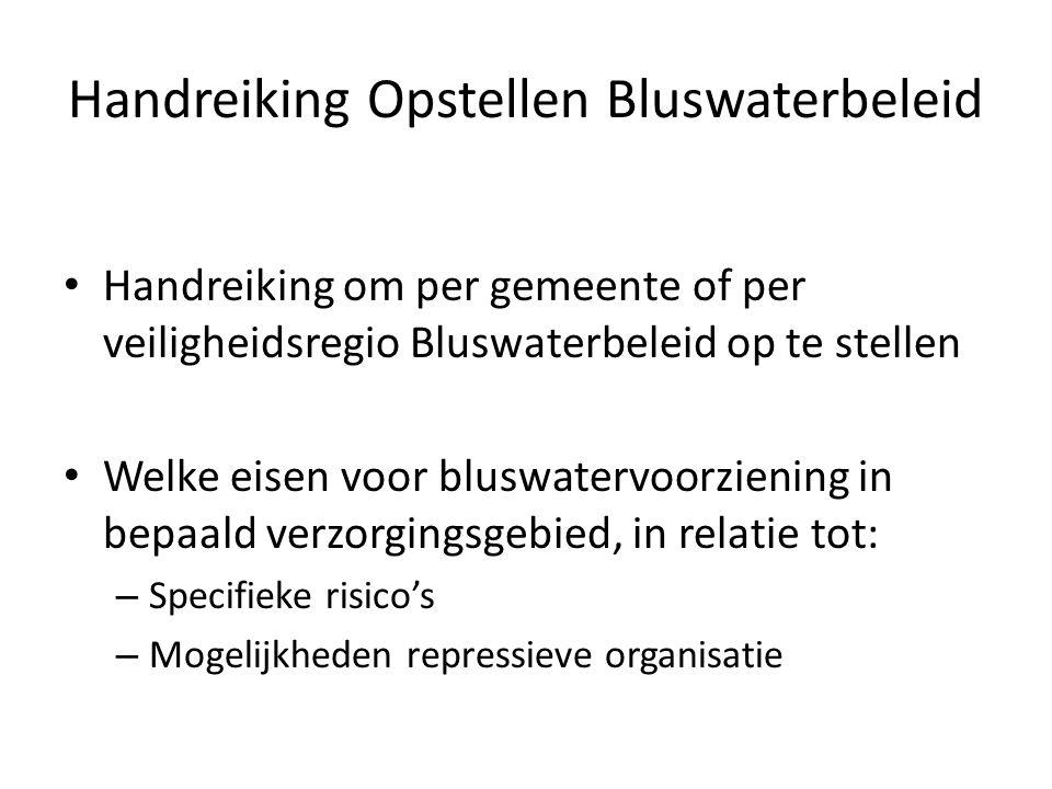 • Handreiking om per gemeente of per veiligheidsregio Bluswaterbeleid op te stellen • Welke eisen voor bluswatervoorziening in bepaald verzorgingsgebi