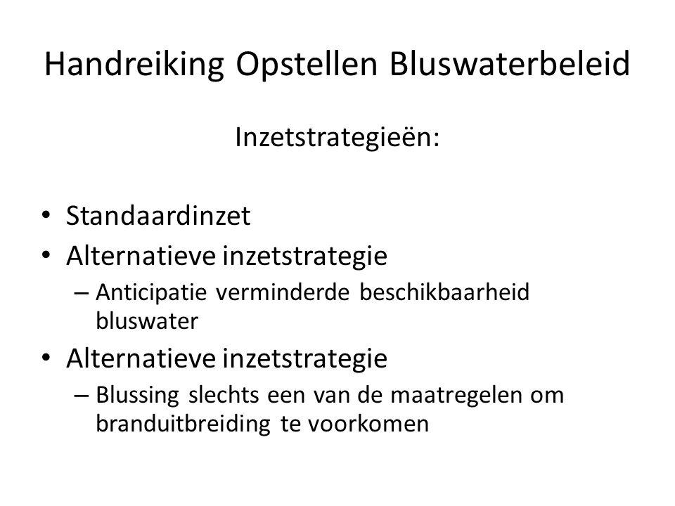 Handreiking Opstellen Bluswaterbeleid Inzetstrategieën: • Standaardinzet • Alternatieve inzetstrategie – Anticipatie verminderde beschikbaarheid blusw