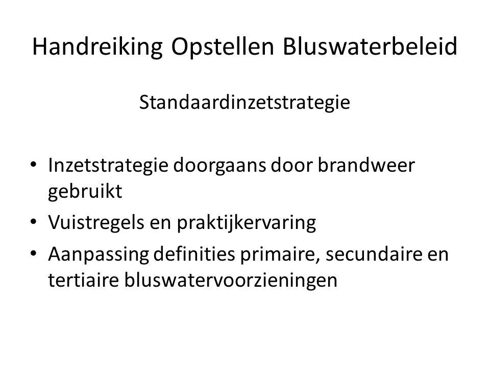 Handreiking Opstellen Bluswaterbeleid Standaardinzetstrategie • Inzetstrategie doorgaans door brandweer gebruikt • Vuistregels en praktijkervaring • A
