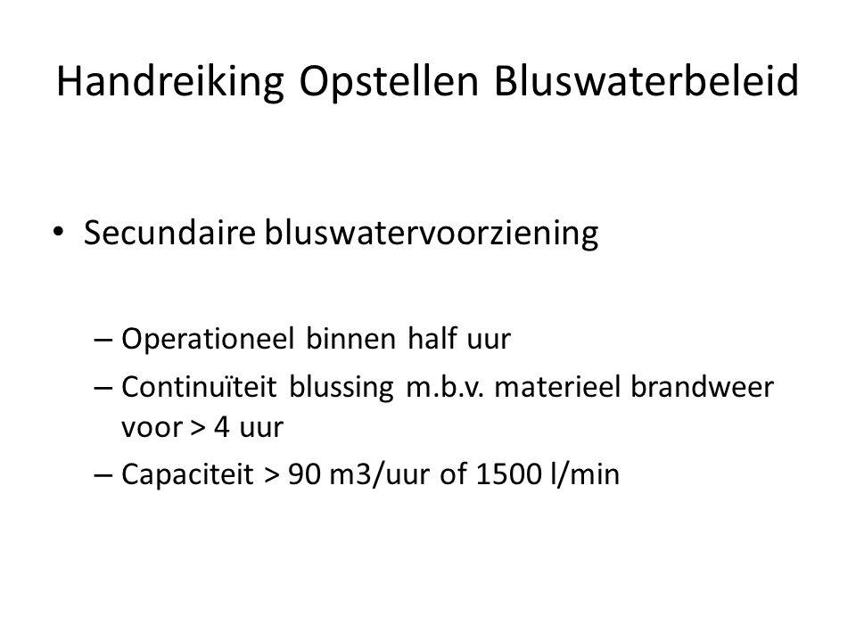 Handreiking Opstellen Bluswaterbeleid • Secundaire bluswatervoorziening – Operationeel binnen half uur – Continuïteit blussing m.b.v. materieel brandw