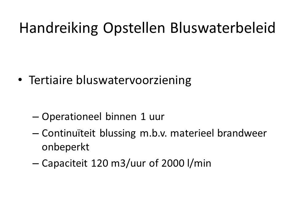 Handreiking Opstellen Bluswaterbeleid • Tertiaire bluswatervoorziening – Operationeel binnen 1 uur – Continuïteit blussing m.b.v. materieel brandweer