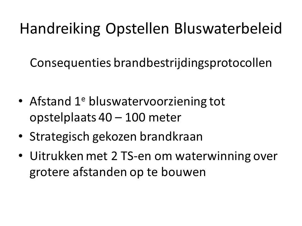 Handreiking Opstellen Bluswaterbeleid Consequenties brandbestrijdingsprotocollen • Afstand 1 e bluswatervoorziening tot opstelplaats 40 – 100 meter •
