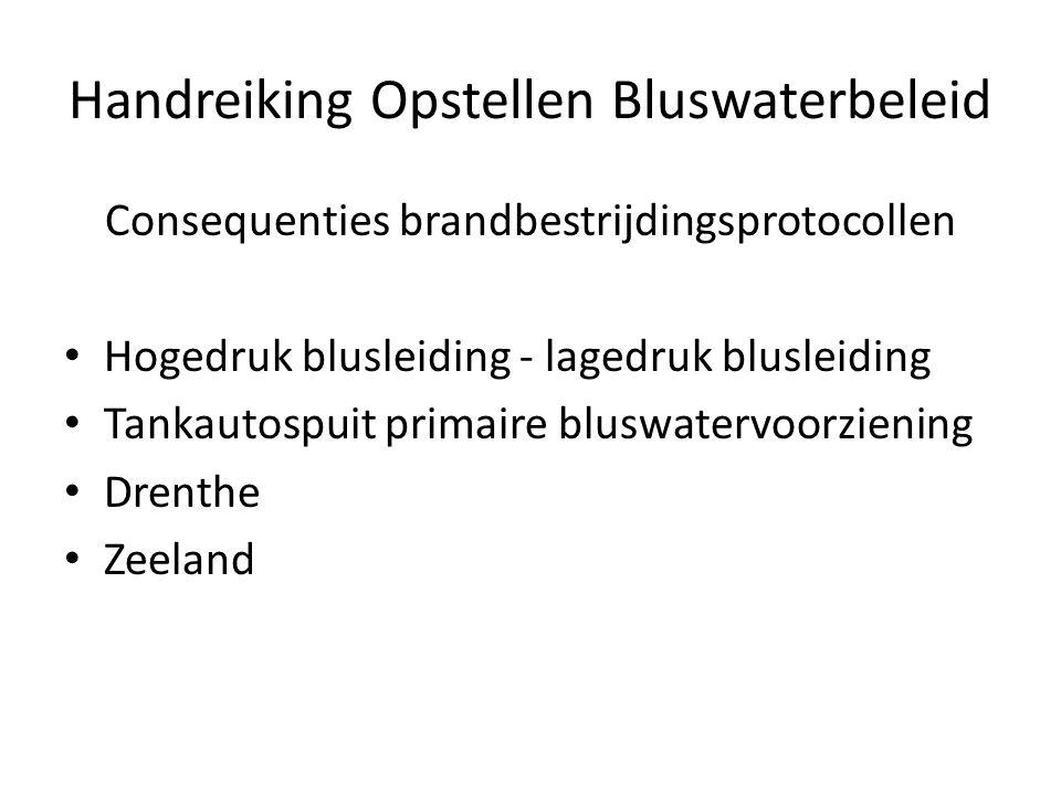 Handreiking Opstellen Bluswaterbeleid Consequenties brandbestrijdingsprotocollen • Hogedruk blusleiding - lagedruk blusleiding • Tankautospuit primair