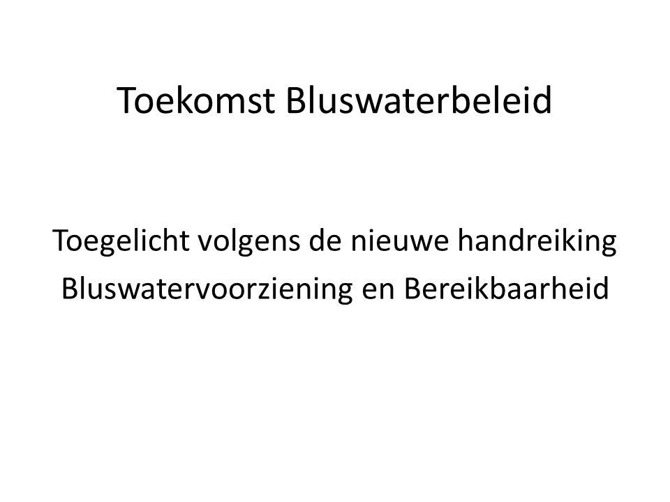 Toekomst Bluswaterbeleid Toegelicht volgens de nieuwe handreiking Bluswatervoorziening en Bereikbaarheid