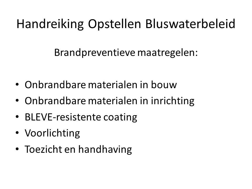 Handreiking Opstellen Bluswaterbeleid Brandpreventieve maatregelen: • Onbrandbare materialen in bouw • Onbrandbare materialen in inrichting • BLEVE-re