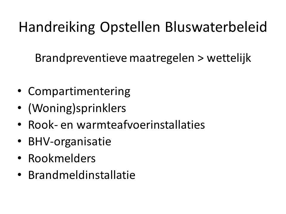 Handreiking Opstellen Bluswaterbeleid Brandpreventieve maatregelen > wettelijk • Compartimentering • (Woning)sprinklers • Rook- en warmteafvoerinstall