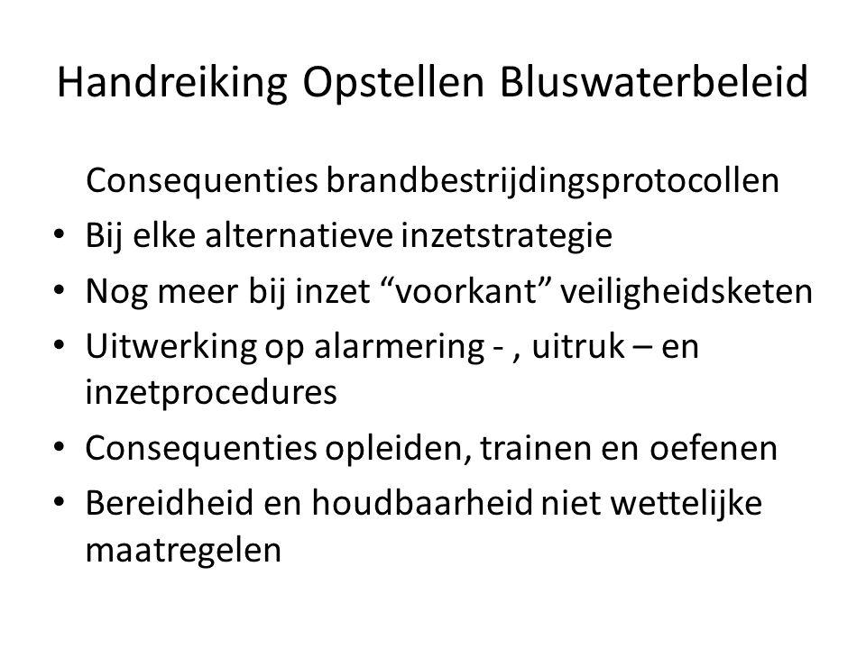 """Handreiking Opstellen Bluswaterbeleid Consequenties brandbestrijdingsprotocollen • Bij elke alternatieve inzetstrategie • Nog meer bij inzet """"voorkant"""