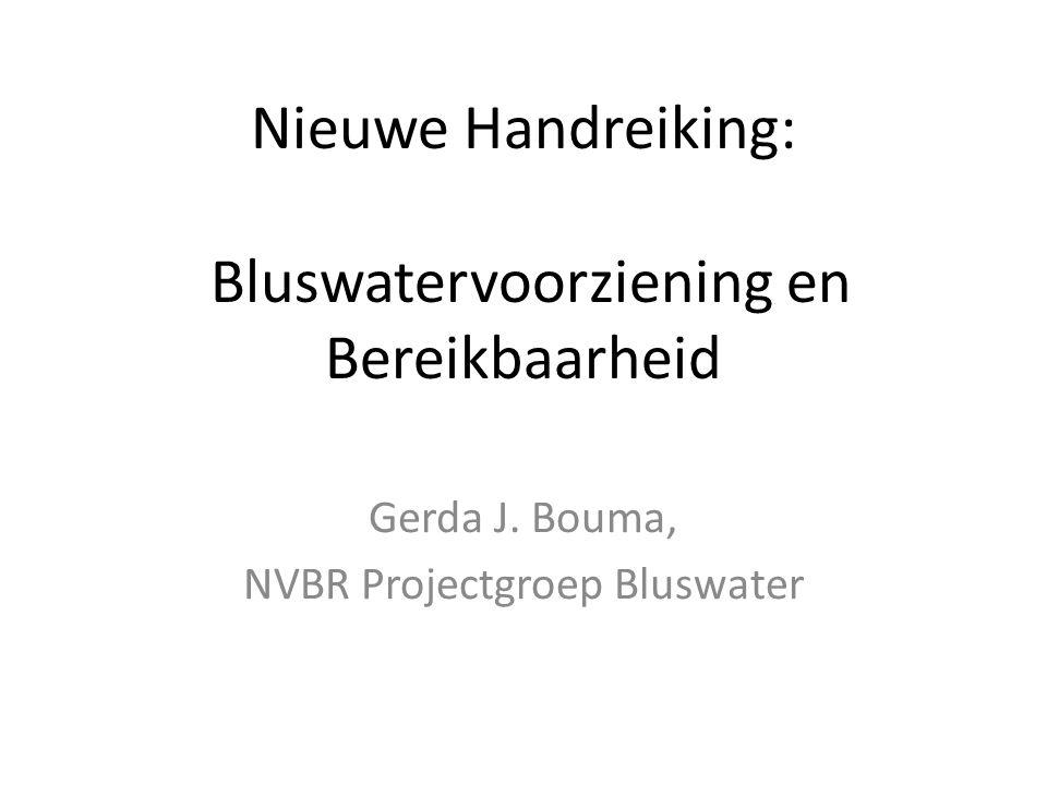Nieuwe Handreiking: Bluswatervoorziening en Bereikbaarheid Gerda J. Bouma, NVBR Projectgroep Bluswater