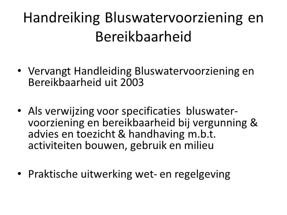 • Vervangt Handleiding Bluswatervoorziening en Bereikbaarheid uit 2003 • Als verwijzing voor specificaties bluswater- voorziening en bereikbaarheid bi