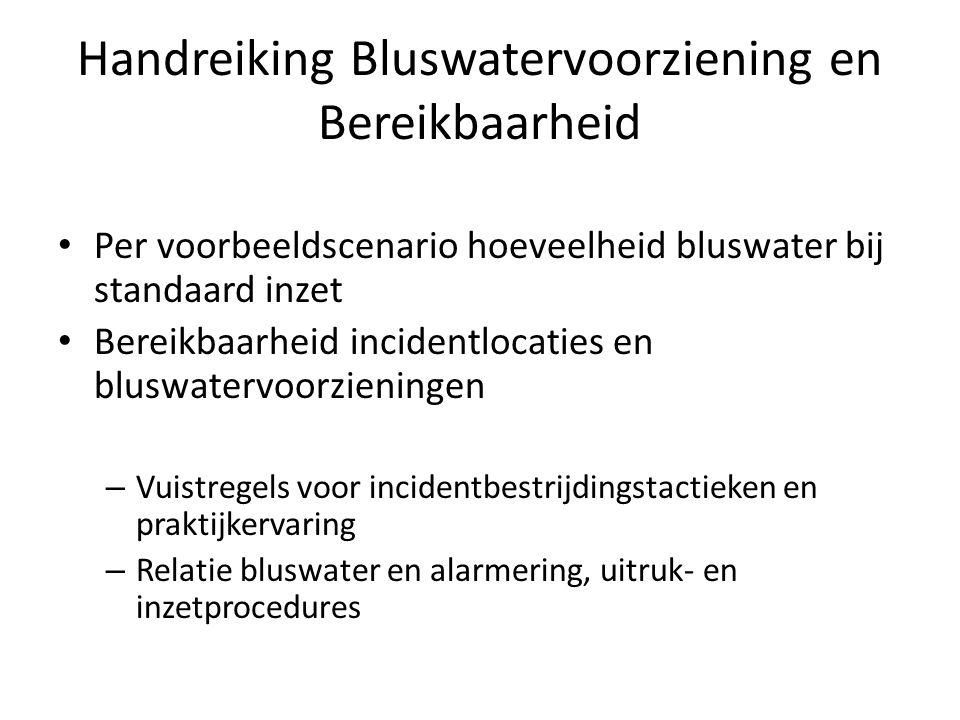 Handreiking Bluswatervoorziening en Bereikbaarheid • Per voorbeeldscenario hoeveelheid bluswater bij standaard inzet • Bereikbaarheid incidentlocaties