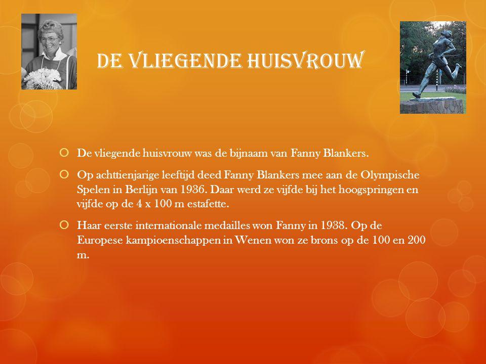 de vliegende huisvrouw  De vliegende huisvrouw was de bijnaam van Fanny Blankers.