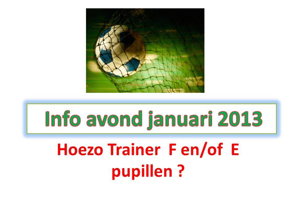 Hoezo Trainer F en/of E pupillen ?