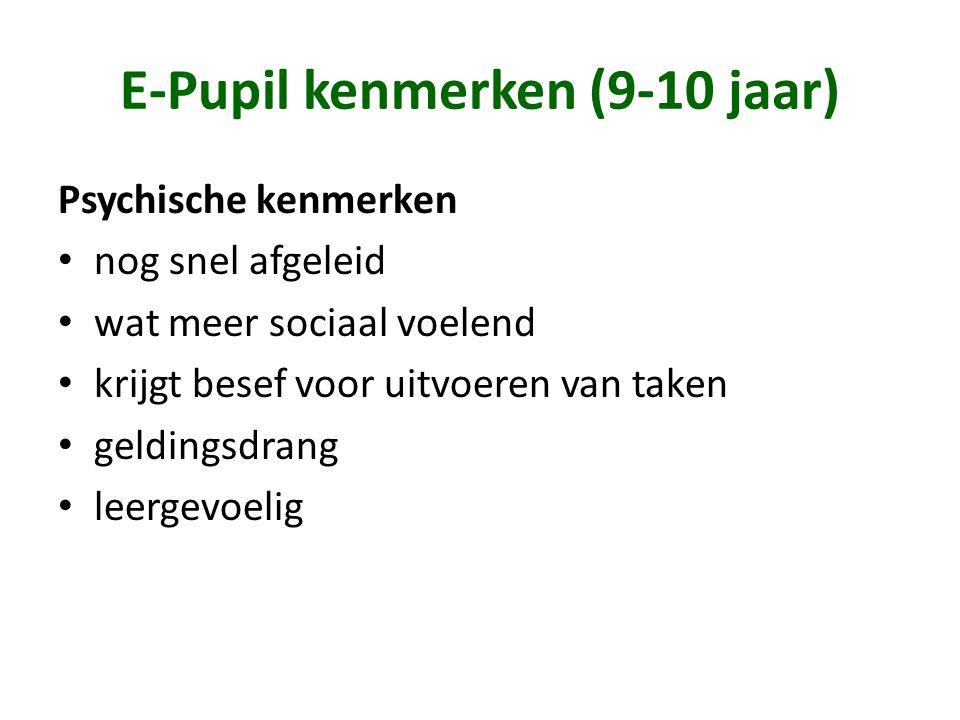 E-Pupil kenmerken (9-10 jaar) Psychische kenmerken • nog snel afgeleid • wat meer sociaal voelend • krijgt besef voor uitvoeren van taken • geldingsdr