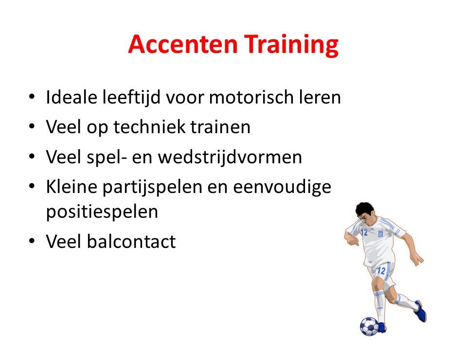 Accenten Training • Ideale leeftijd voor motorisch leren • Veel op techniek trainen • Veel spel- en wedstrijdvormen • Kleine partijspelen en eenvoudig