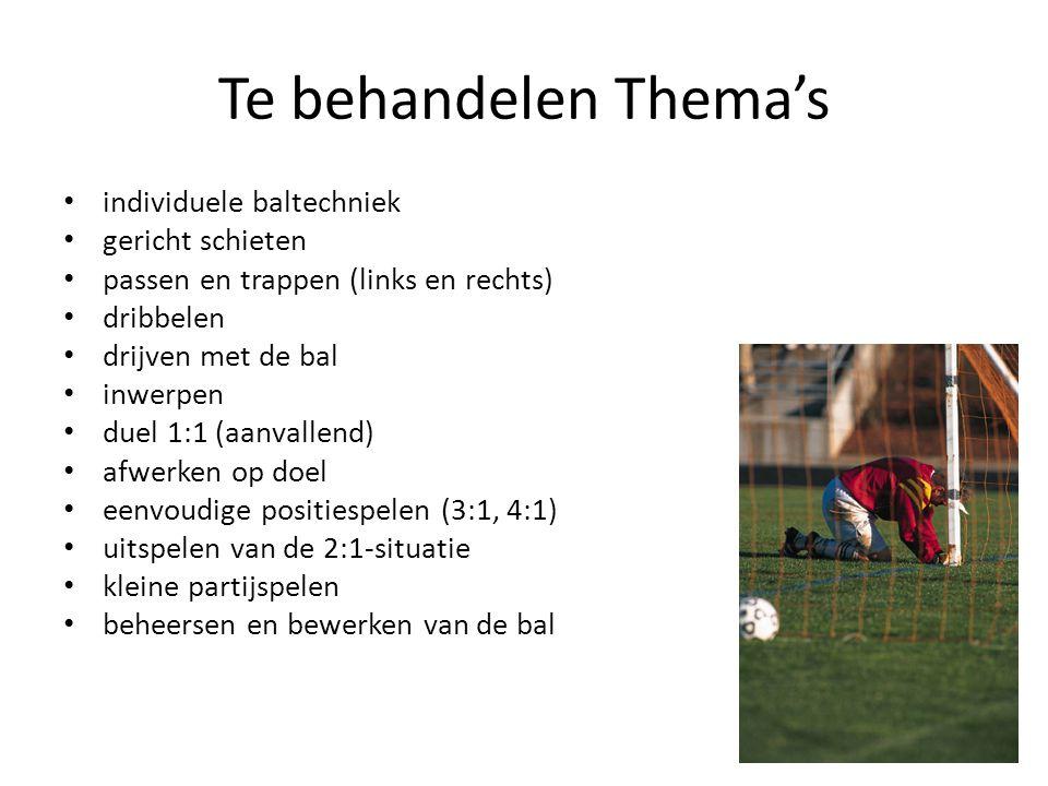 Te behandelen Thema's • individuele baltechniek • gericht schieten • passen en trappen (links en rechts) • dribbelen • drijven met de bal • inwerpen •