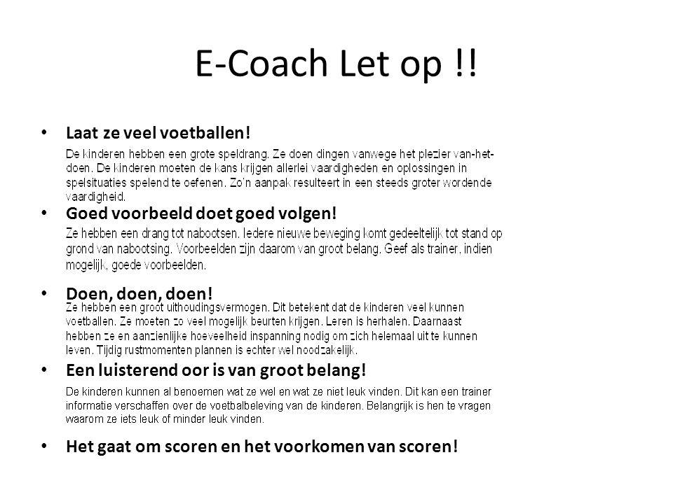 E-Coach Let op !! • Laat ze veel voetballen! • Goed voorbeeld doet goed volgen! • Doen, doen, doen! • Een luisterend oor is van groot belang! • Het ga