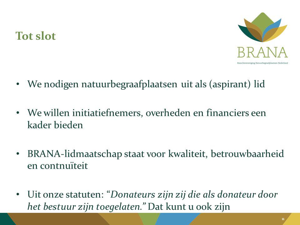 Tot slot • We nodigen natuurbegraafplaatsen uit als (aspirant) lid • We willen initiatiefnemers, overheden en financiers een kader bieden • BRANA-lidm