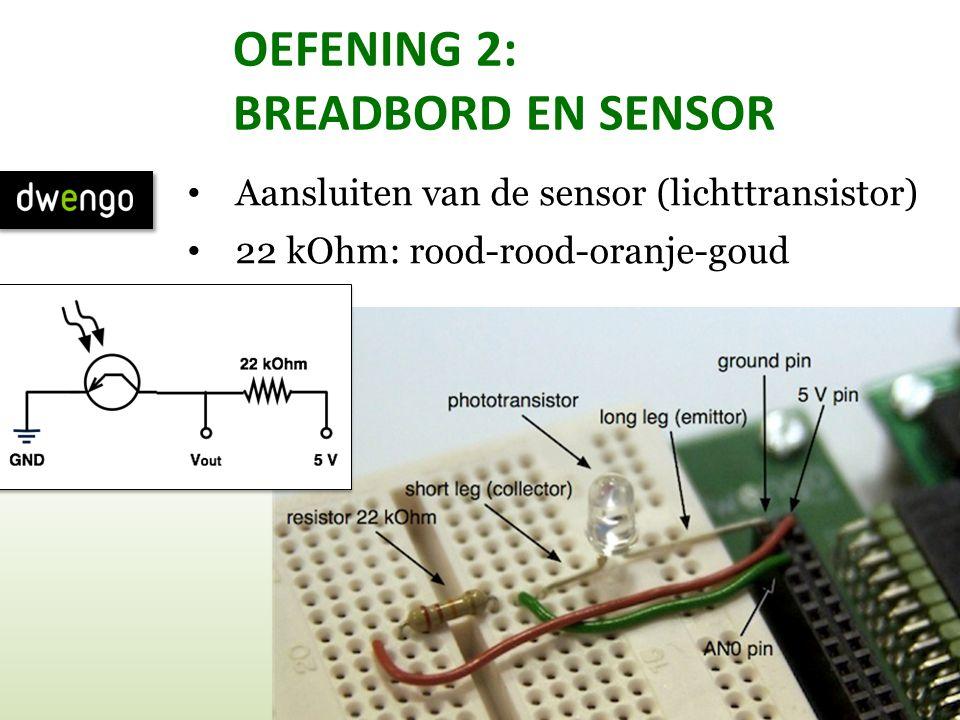 OEFENING 2: BREADBORD EN SENSOR • Aansluiten van de sensor (lichttransistor) • 22 kOhm: rood-rood-oranje-goud