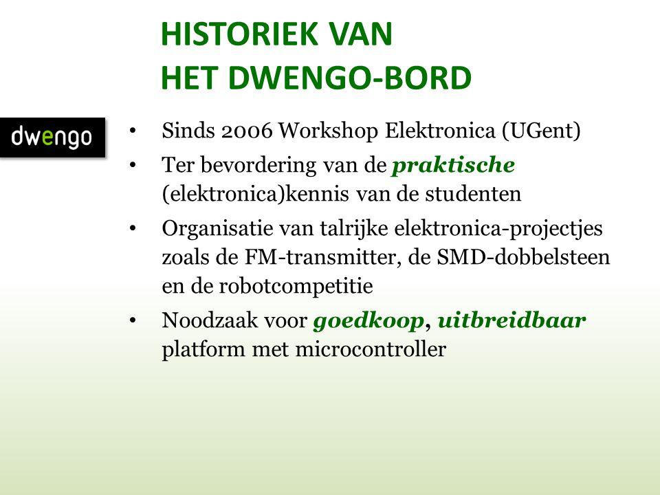 HISTORIEK VAN HET DWENGO-BORD • Sinds 2006 Workshop Elektronica (UGent) • Ter bevordering van de praktische (elektronica)kennis van de studenten • Org