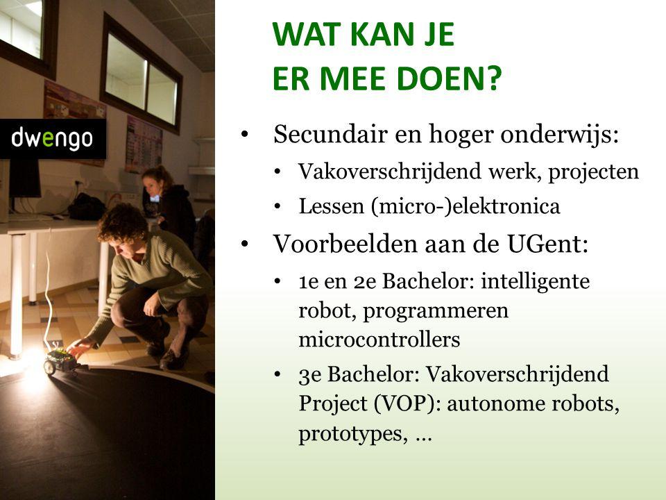 WAT KAN JE ER MEE DOEN? • Secundair en hoger onderwijs: • Vakoverschrijdend werk, projecten • Lessen (micro-)elektronica • Voorbeelden aan de UGent: •