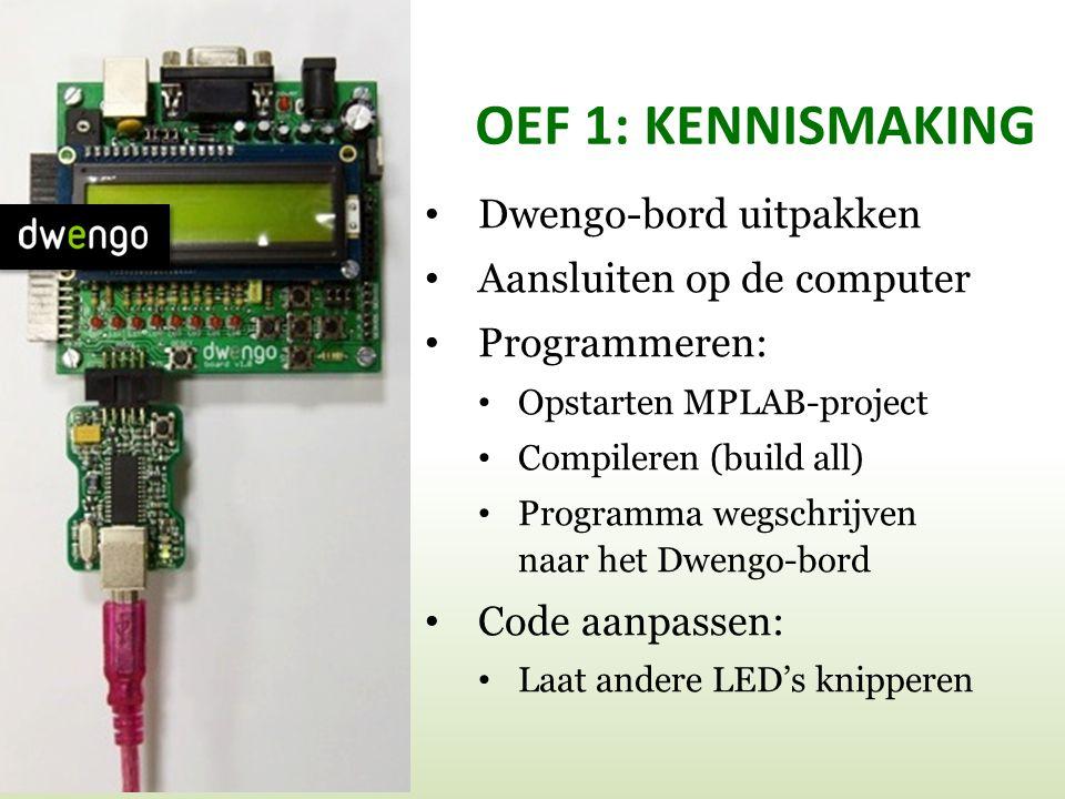 OEF 1: KENNISMAKING • Dwengo-bord uitpakken • Aansluiten op de computer • Programmeren: • Opstarten MPLAB-project • Compileren (build all) • Programma