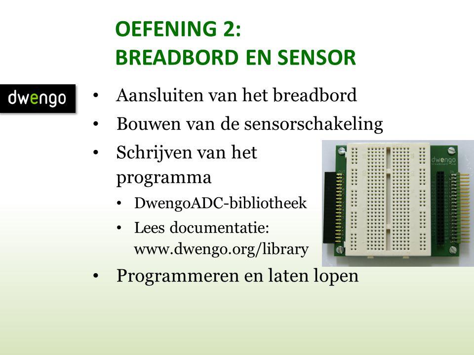 OEFENING 2: BREADBORD EN SENSOR • Aansluiten van het breadbord • Bouwen van de sensorschakeling • Schrijven van het programma • DwengoADC-bibliotheek