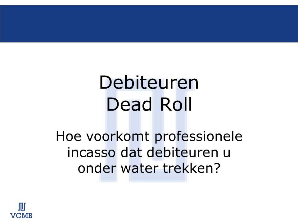 Debiteuren Dead Roll Hoe voorkomt professionele incasso dat debiteuren u onder water trekken