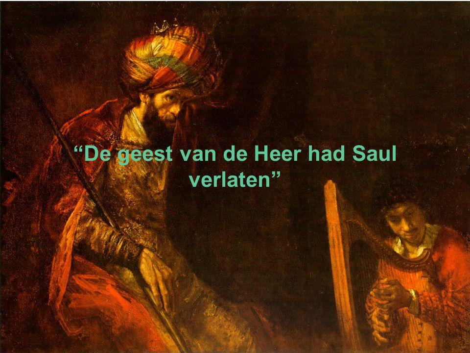 """""""De geest van de Heer had Saul verlaten"""""""