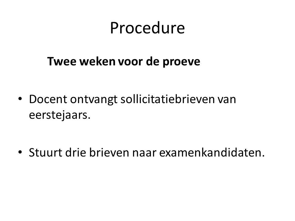 Procedure Twee weken voor de proeve • Docent ontvangt sollicitatiebrieven van eerstejaars.