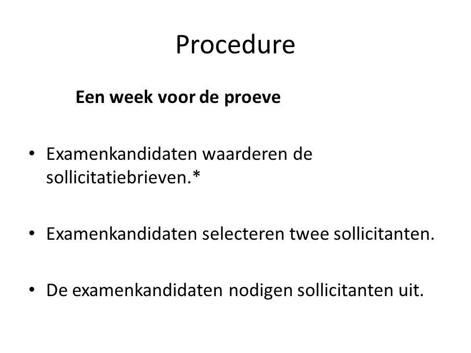 Procedure Een week voor de proeve • Examenkandidaten waarderen de sollicitatiebrieven.* • Examenkandidaten selecteren twee sollicitanten.