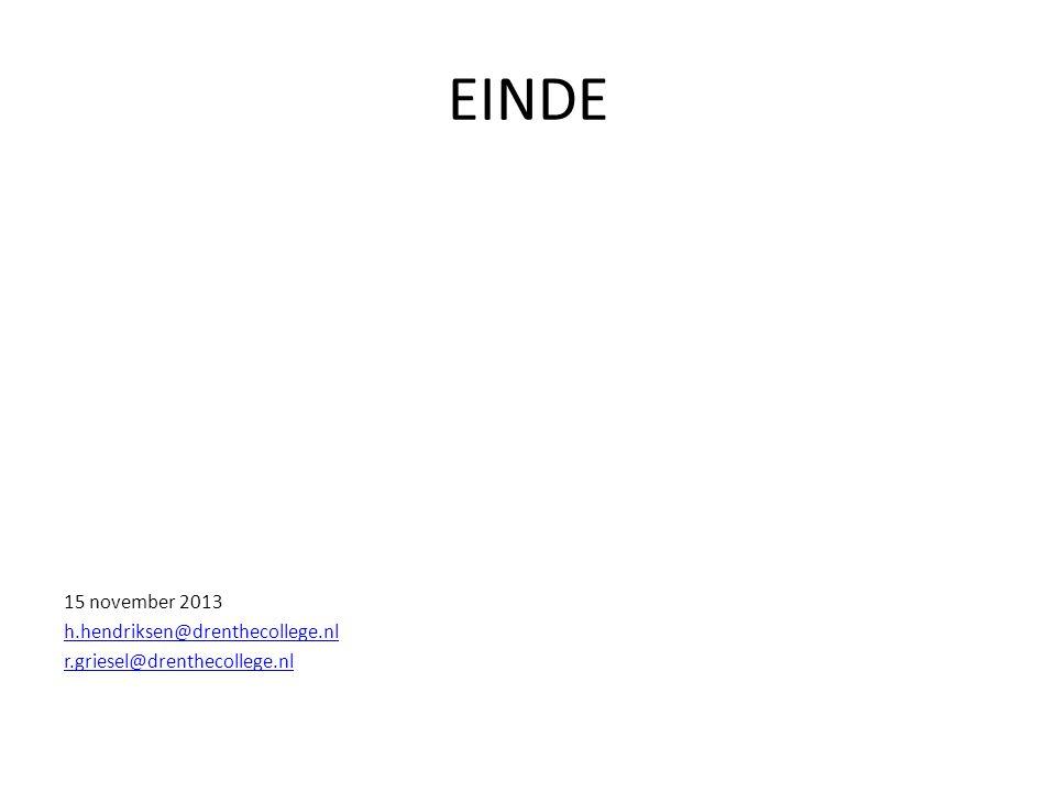 EINDE 15 november 2013 h.hendriksen@drenthecollege.nl r.griesel@drenthecollege.nl