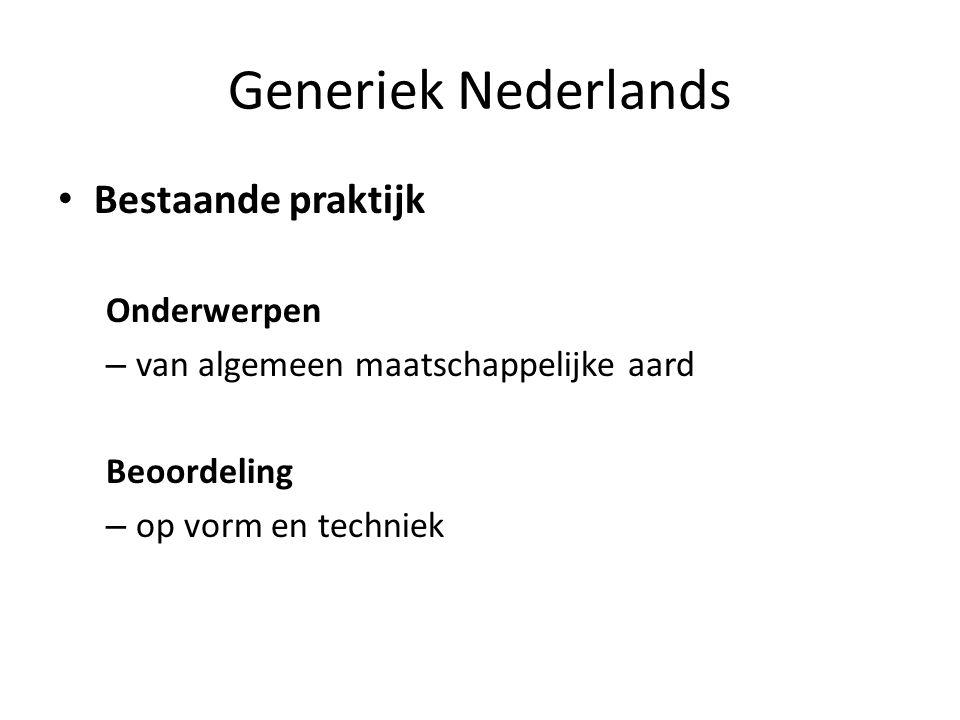 Generiek Nederlands • Bestaande praktijk Onderwerpen – van algemeen maatschappelijke aard Beoordeling – op vorm en techniek