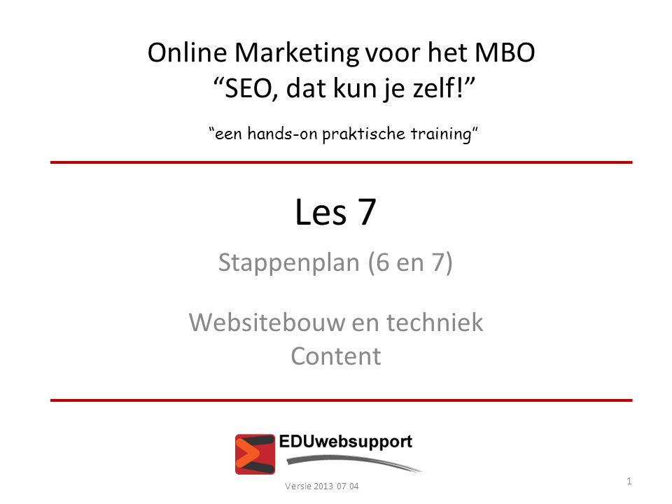 """Online Marketing voor het MBO """"SEO, dat kun je zelf!"""" """"een hands-on praktische training"""" Les 7 Stappenplan (6 en 7) Websitebouw en techniek Content Ve"""